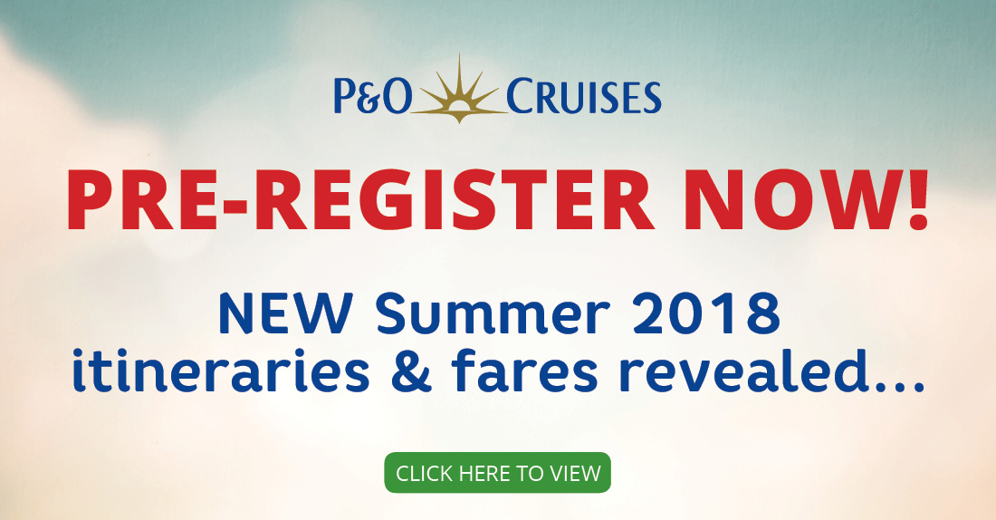Pre-Register now for P&O Cruises Summer 2018