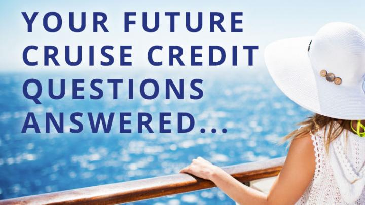 Your Future Cruise Credit Questions Answered